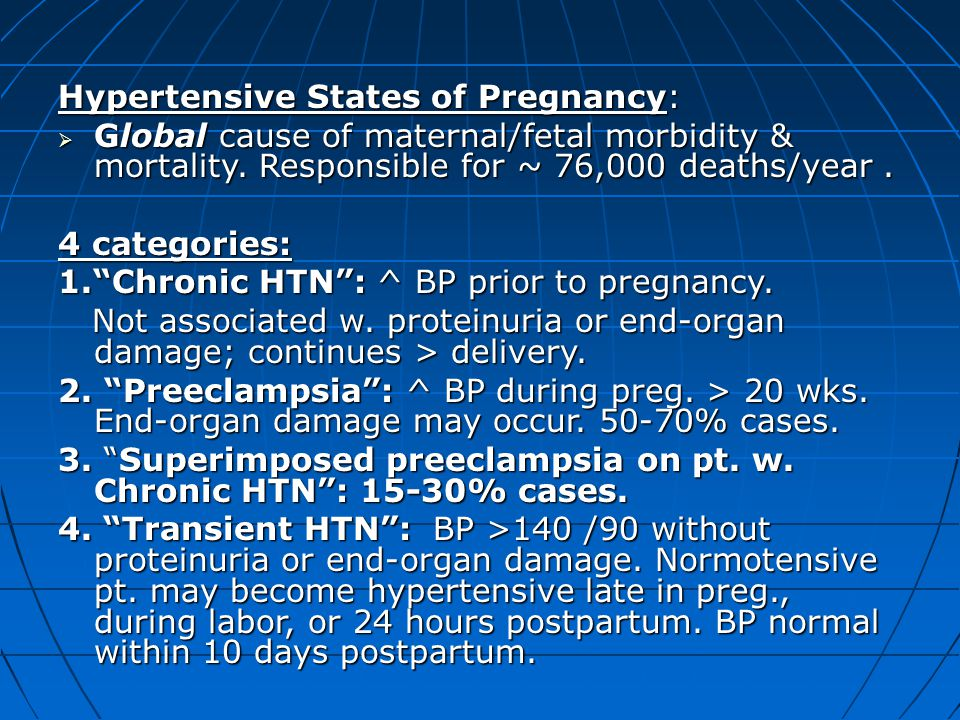 "Hypertensive States of Pregnancy:  Global cause of maternal/fetal morbidity & mortality. Responsible for ~ 76,000 deaths/year. 4 categories: 1.""Chron"