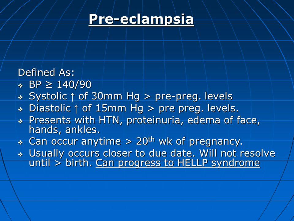 Pre-eclampsia Pre-eclampsia Defined As:  BP ≥ 140/90  Systolic ↑ of 30mm Hg > pre-preg. levels  Diastolic ↑ of 15mm Hg > pre preg. levels.  Presen