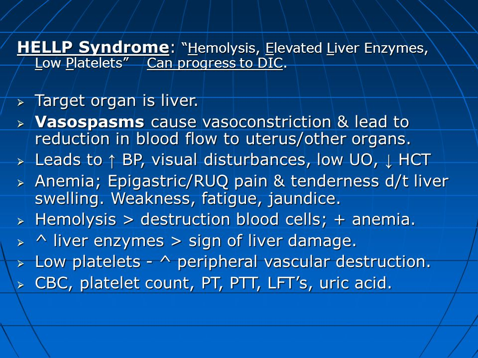 """HELLP Syndrome: """"Hemolysis, Elevated Liver Enzymes, Low Platelets"""" Can progress to DIC.  Target organ is liver.  Vasospasms cause vasoconstriction &"""