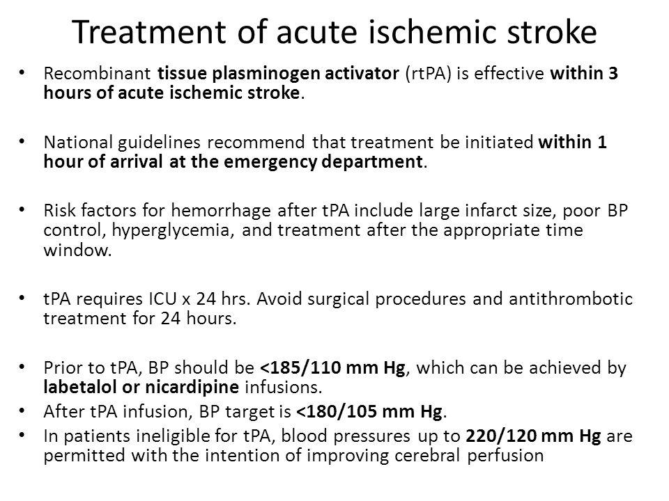 Treatment of acute ischemic stroke Recombinant tissue plasminogen activator (rtPA) is effective within 3 hours of acute ischemic stroke. National guid