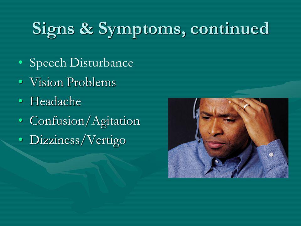 Signs & Symptoms, continued Speech Disturbance Vision ProblemsVision Problems HeadacheHeadache Confusion/AgitationConfusion/Agitation Dizziness/VertigoDizziness/Vertigo