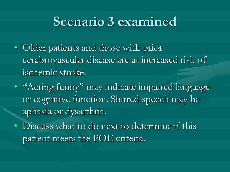 Scenario 3 examined Older patients and those with prior cerebrovascular disease are at increased risk of ischemic stroke.Older patients and those with prior cerebrovascular disease are at increased risk of ischemic stroke.