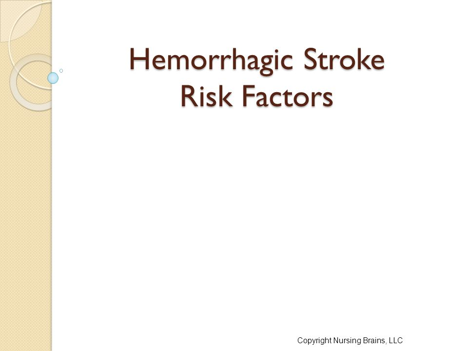 Hemorrhagic Stroke Risk Factors Copyright Nursing Brains, LLC