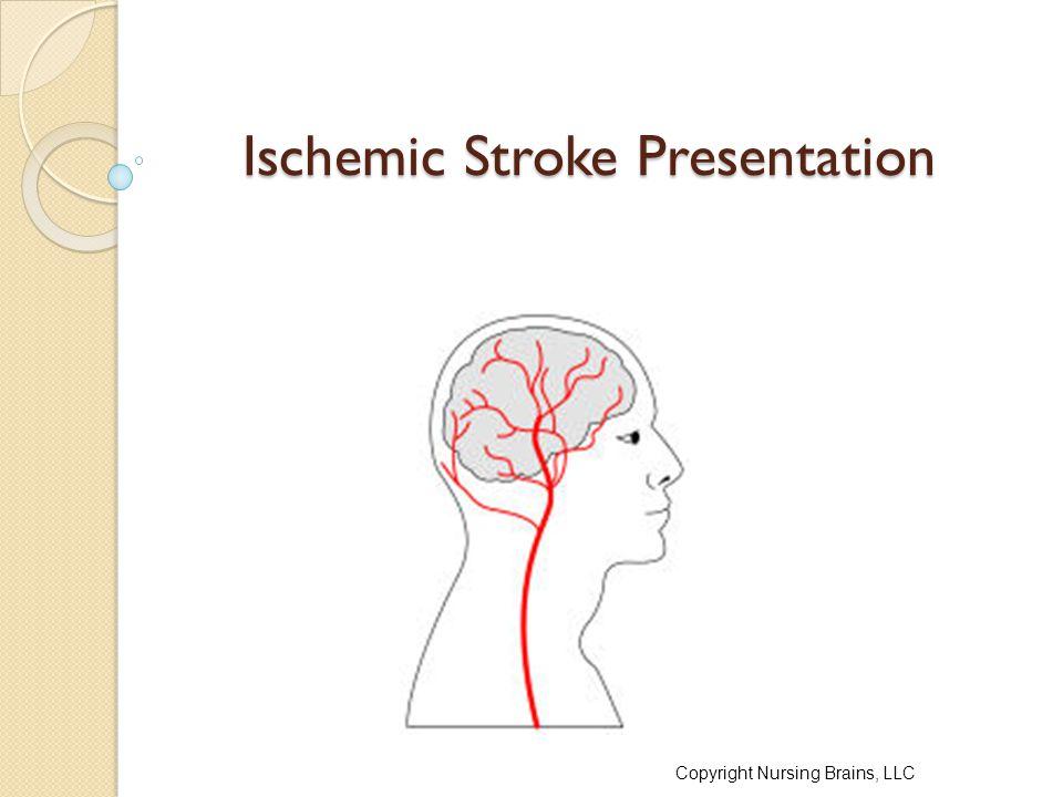 Ischemic Stroke Presentation Copyright Nursing Brains, LLC