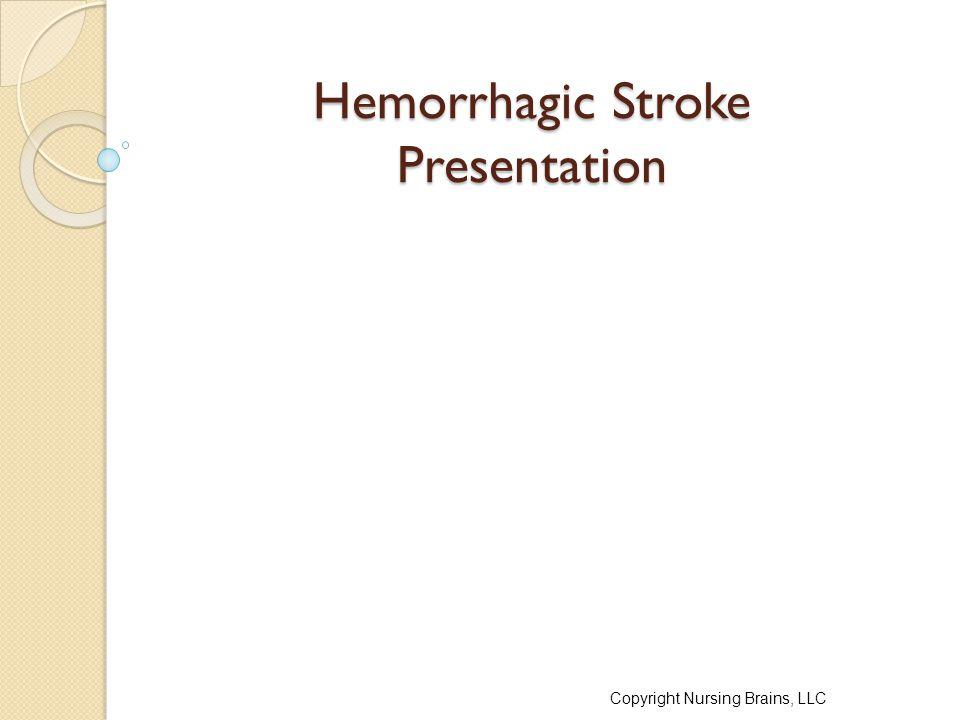 Hemorrhagic Stroke Presentation Copyright Nursing Brains, LLC