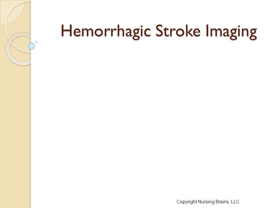 Hemorrhagic Stroke Imaging Copyright Nursing Brains, LLC