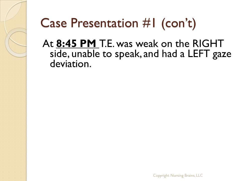 Case Presentation #1 (con't) At 8:45 PM T.E.