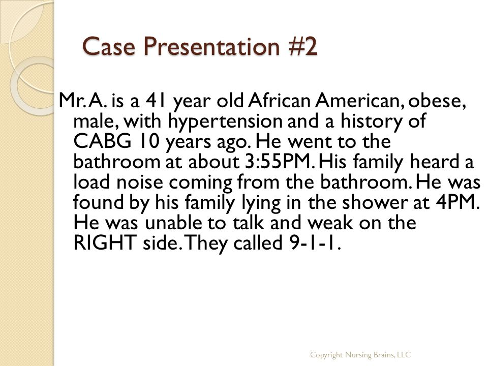 Case Presentation #2 Mr. A. is a 41 year old African American, obese, male, with hypertension and a history of CABG 10 years ago. He went to the bathr