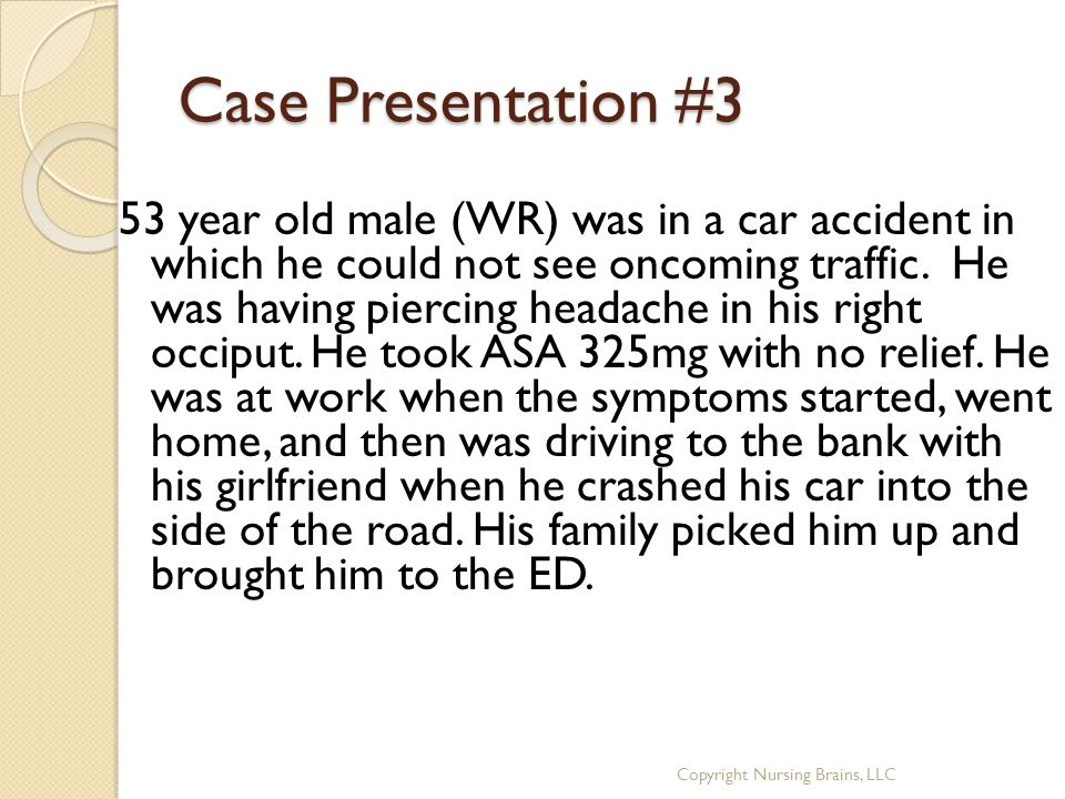 Case Presentation #3 53 year old male (WR) was in a car accident in which he could not see oncoming traffic.