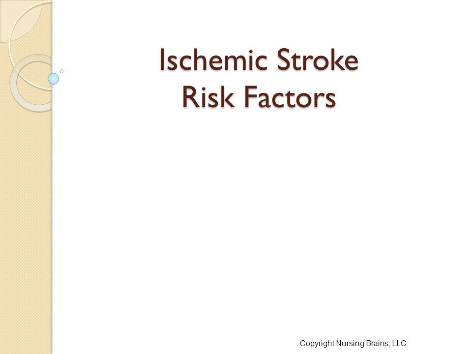Ischemic Stroke Risk Factors Copyright Nursing Brains, LLC