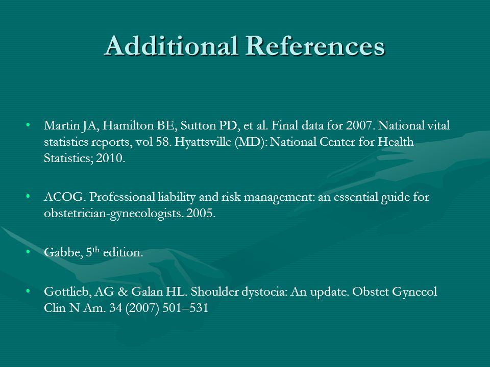 Additional References Martin JA, Hamilton BE, Sutton PD, et al. Final data for 2007. National vital statistics reports, vol 58. Hyattsville (MD): Nati