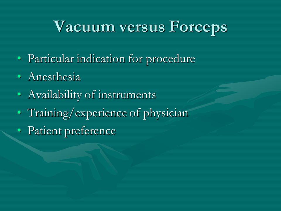 Vacuum versus Forceps Particular indication for procedureParticular indication for procedure AnesthesiaAnesthesia Availability of instrumentsAvailabil