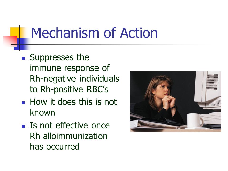 Rh sensitized patients  Patient's who are already sensitized will not receive RhoGAM ®.