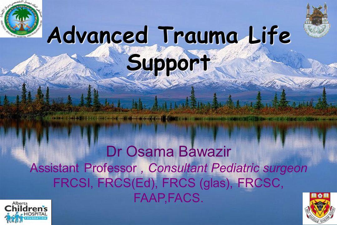 1/001 Advanced Trauma Life Support Dr Osama Bawazir Assistant Professor, Consultant Pediatric surgeon FRCSI, FRCS(Ed), FRCS (glas), FRCSC, FAAP,FACS.