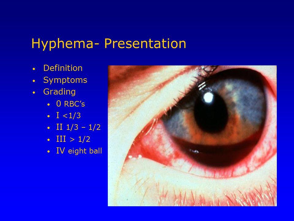 Hyphema- Presentation Definition Symptoms Grading 0 RBC's I <1/3 II 1/3 – 1/2 III > 1/2 IV eight ball