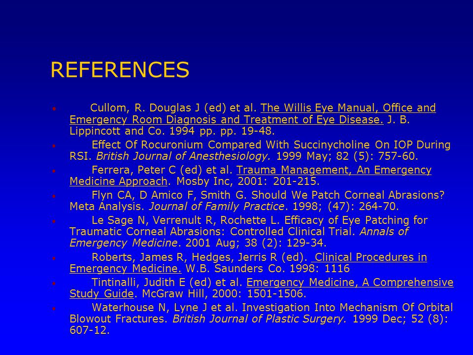 REFERENCES Cullom, R. Douglas J (ed) et al. The Willis Eye Manual, Office and Emergency Room Diagnosis and Treatment of Eye Disease. J. B. Lippincott