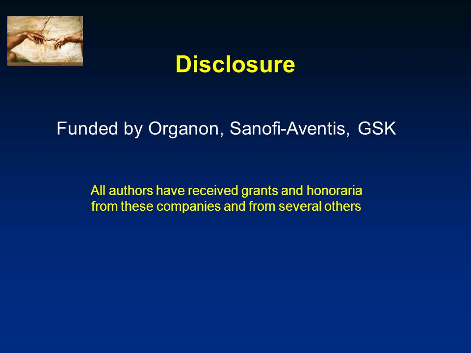 Disclosure Funded by Organon, Sanofi-Aventis, GSK All authors have received grants and honoraria from these companies and from several others