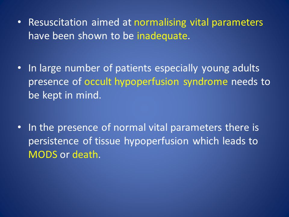 Resuscitation aimed at normalising vital parameters have been shown to be inadequate.