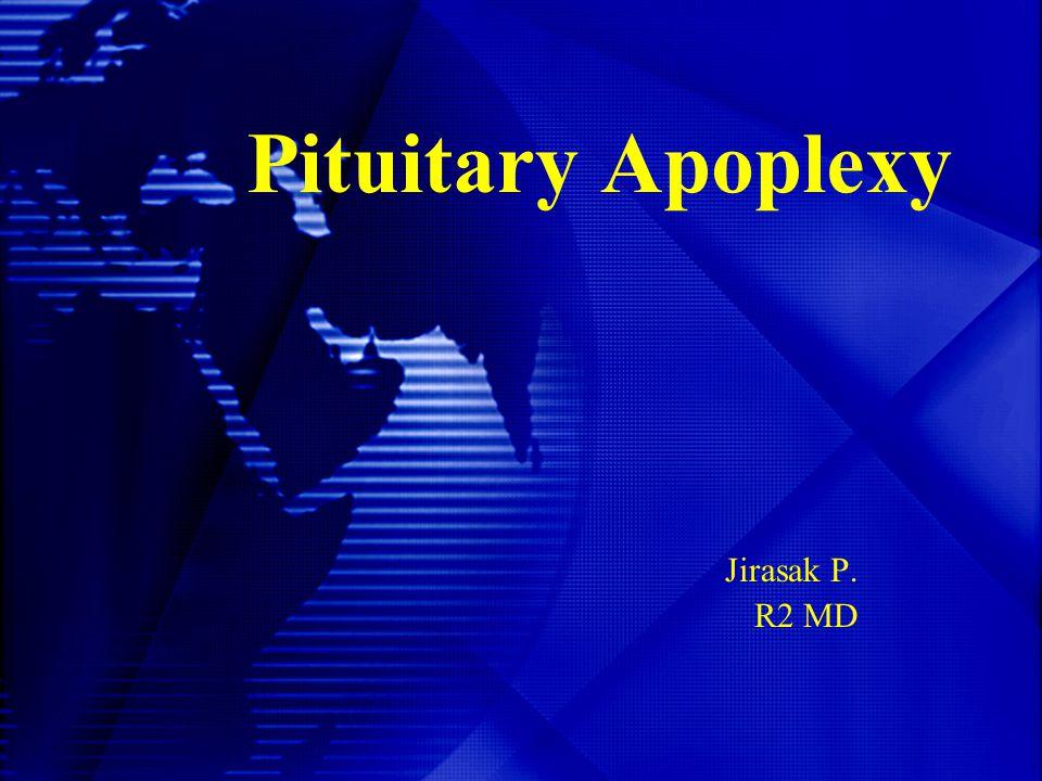 Pituitary Apoplexy Jirasak P. R2 MD