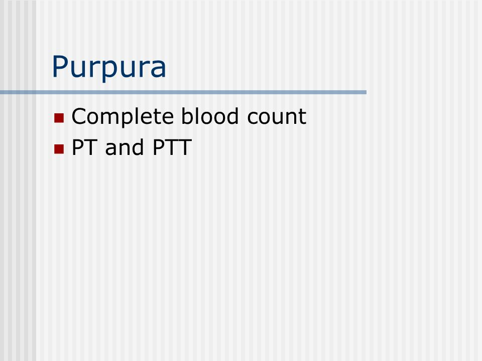 Purpura Complete blood count PT and PTT
