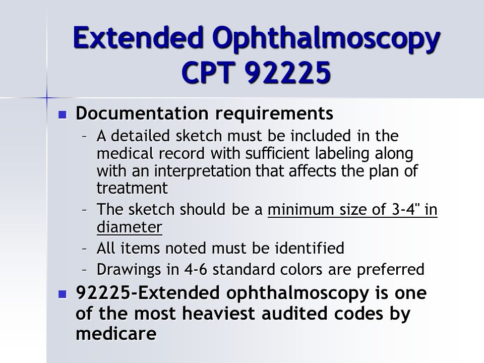 Limitations Considered not medically necessary if Considered not medically necessary if –there is insufficient drawing –the medical record does not document the interpretation –it replaces a routine ophthalmoscopy.