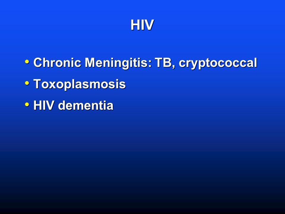 HIV Chronic Meningitis: TB, cryptococcal Chronic Meningitis: TB, cryptococcal Toxoplasmosis Toxoplasmosis HIV dementia HIV dementia