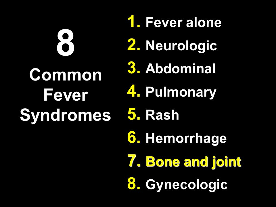 8 Common Fever Syndromes 1. Fever alone 2. Neurologic 3.