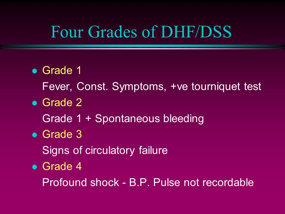 Four Grades of DHF/DSS l Grade 1 Fever, Const.
