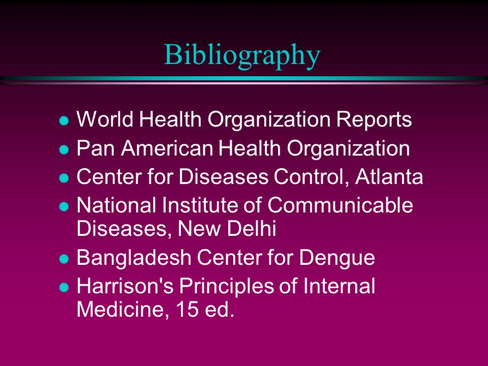 Bibliography l World Health Organization Reports l Pan American Health Organization l Center for Diseases Control, Atlanta l National Institute of Com