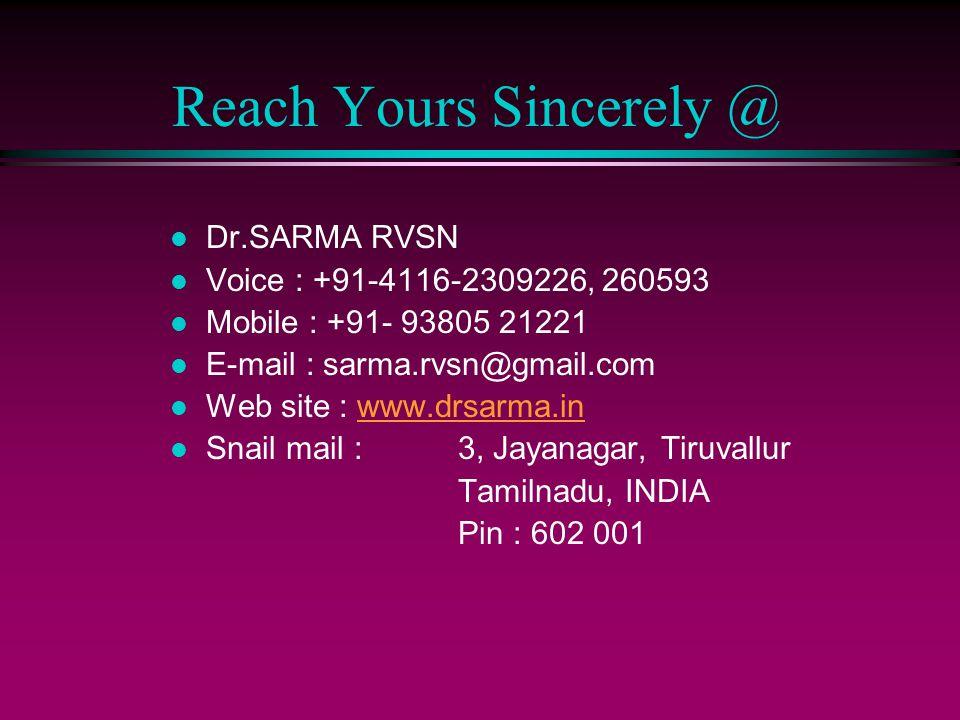 Reach Yours Sincerely @ l Dr.SARMA RVSN l Voice : +91-4116-2309226, 260593 l Mobile : +91- 93805 21221 l E-mail : sarma.rvsn@gmail.com l Web site : www.drsarma.inwww.drsarma.in l Snail mail :3, Jayanagar, Tiruvallur Tamilnadu, INDIA Pin : 602 001