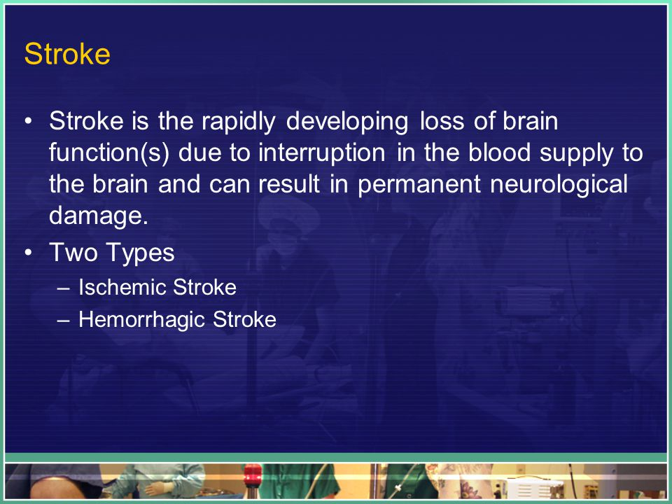 Stroke Stroke is the rapidly developing loss of brain function(s) due to interruption in the blood supply to the brain and can result in permanent neurological damage.