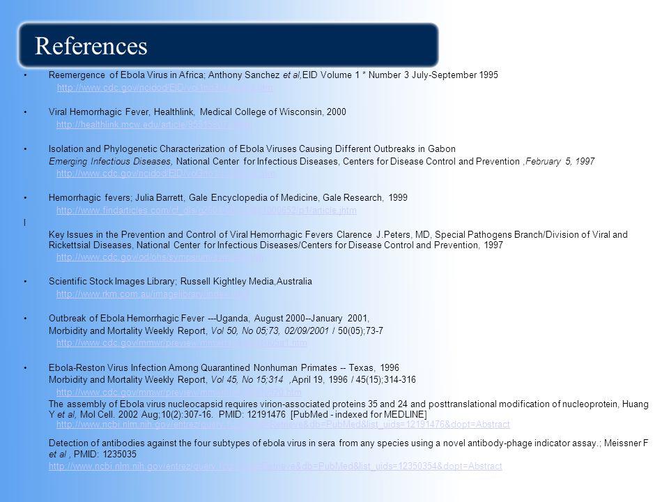 References Reemergence of Ebola Virus in Africa; Anthony Sanchez et al,EID Volume 1 * Number 3 July-September 1995 http://www.cdc.gov/ncidod/EID/vol1n