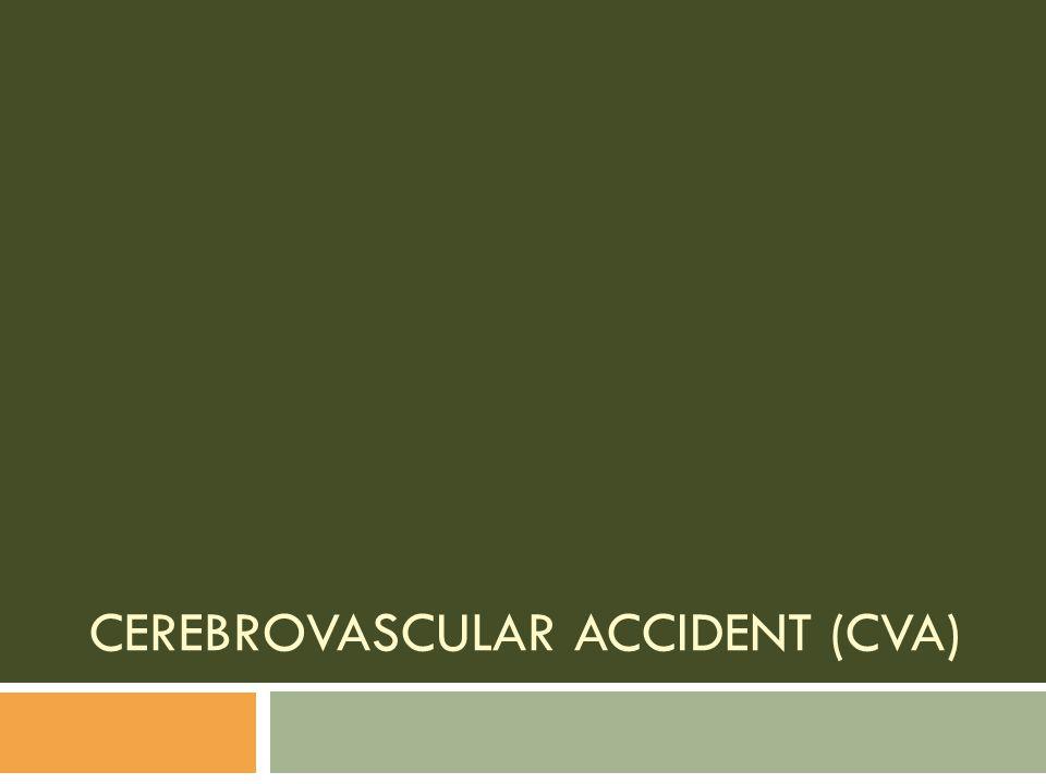 CEREBROVASCULAR ACCIDENT (CVA)