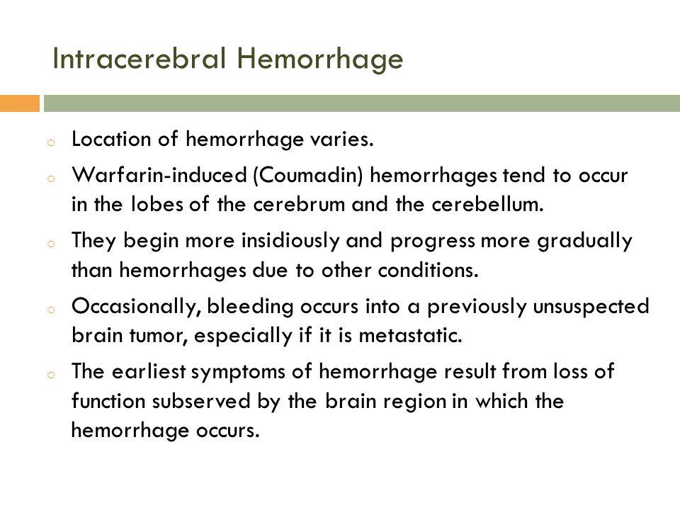 Intracerebral Hemorrhage o Location of hemorrhage varies.
