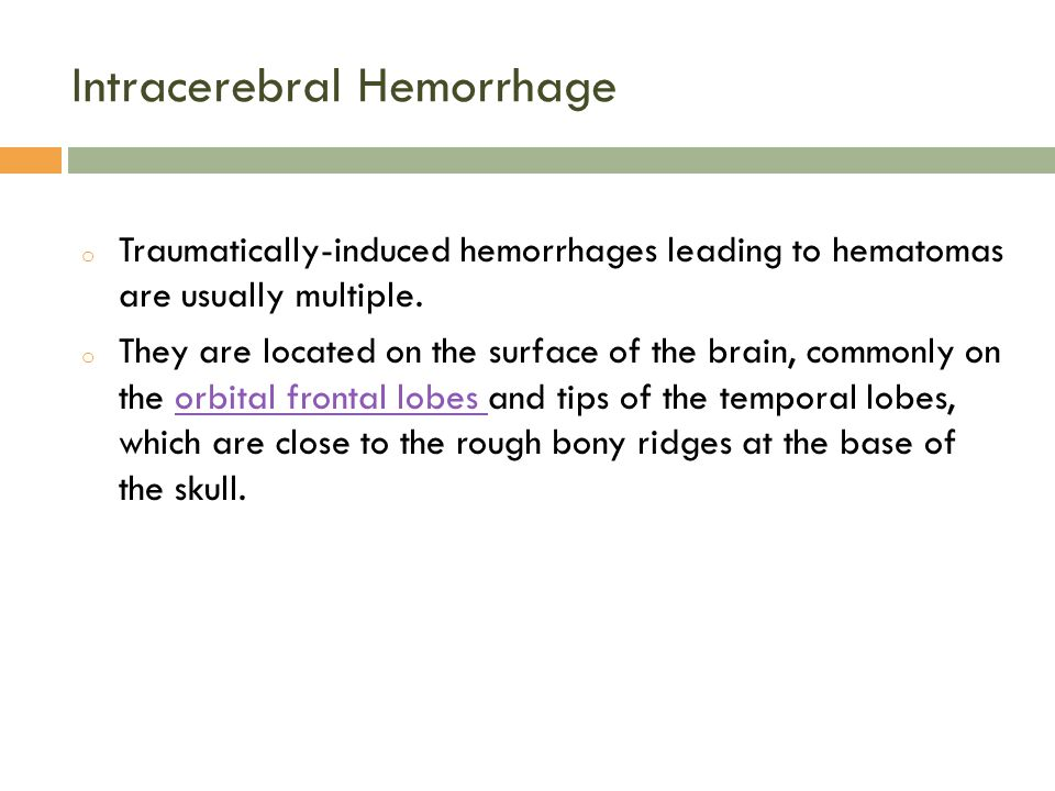Intracerebral Hemorrhage o Traumatically-induced hemorrhages leading to hematomas are usually multiple.