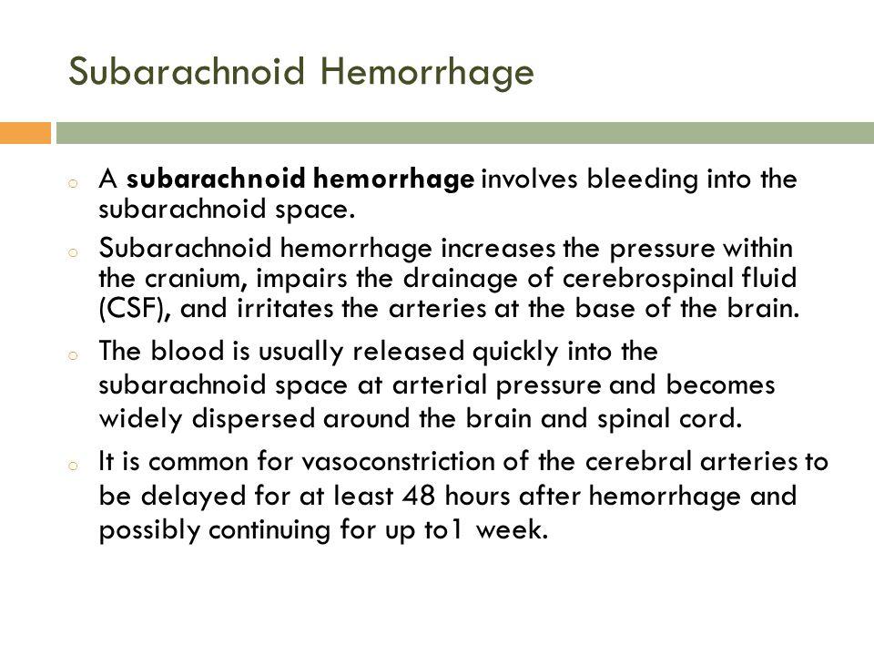 Subarachnoid Hemorrhage o A subarachnoid hemorrhage involves bleeding into the subarachnoid space.