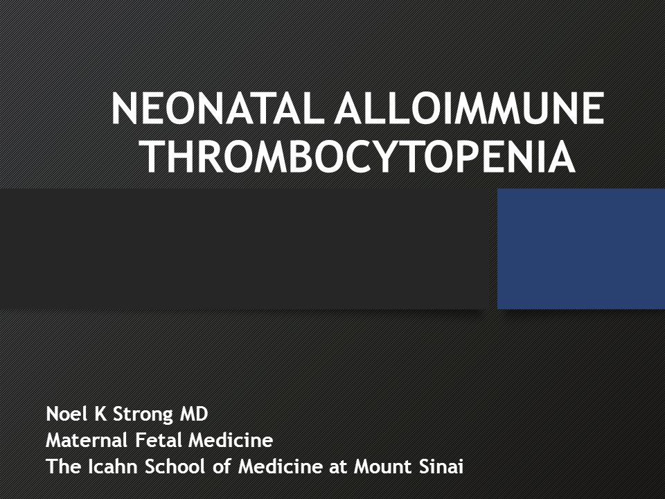 Prenatal Management Suspect NAIT if: previously affected infant history of pregnancy with unexplained fetal death, hydrocephalus or hemorrhagic symptoms Finding of hydrocephalous or evidence of bleed on US in current pregnancy