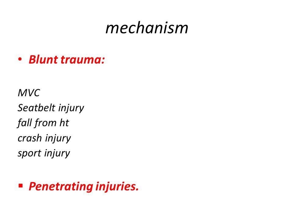 mechanism Blunt trauma: MVC Seatbelt injury fall from ht crash injury sport injury  Penetrating injuries.