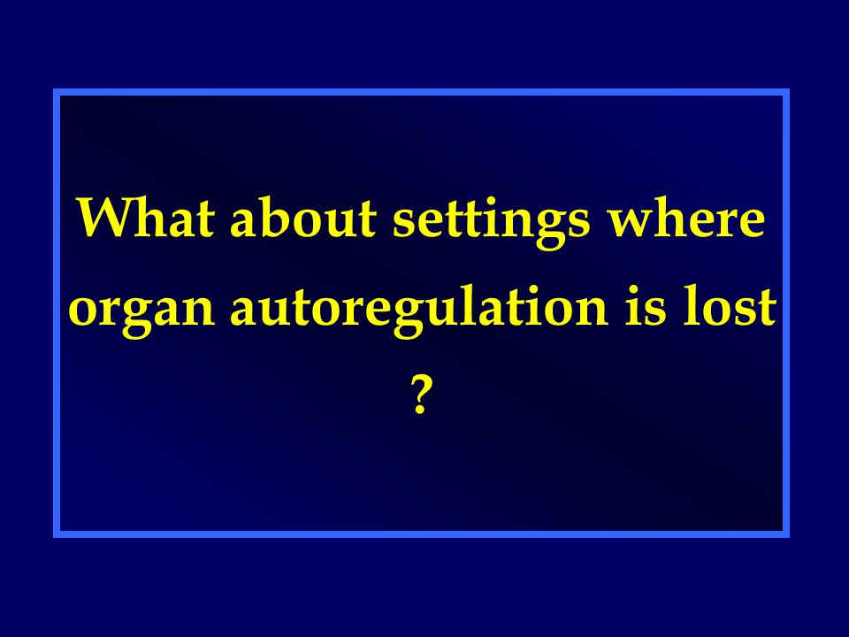 What about settings where organ autoregulation is lost ?