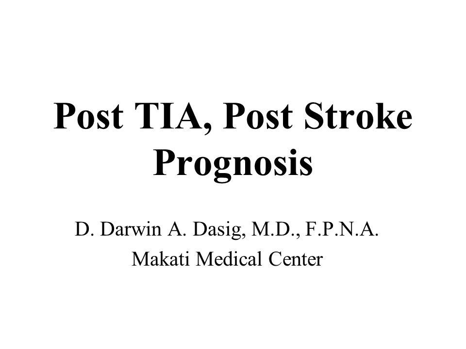 Post TIA, Post Stroke Prognosis D. Darwin A. Dasig, M.D., F.P.N.A. Makati Medical Center