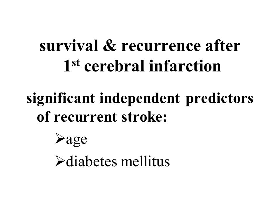 survival & recurrence after 1 st cerebral infarction significant independent predictors of recurrent stroke:  age  diabetes mellitus
