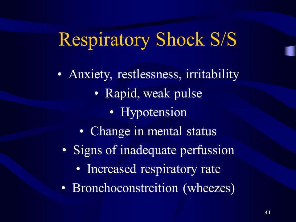 41 Respiratory Shock S/S Anxiety, restlessness, irritability Rapid, weak pulse Hypotension Change in mental status Signs of inadequate perfussion Incr