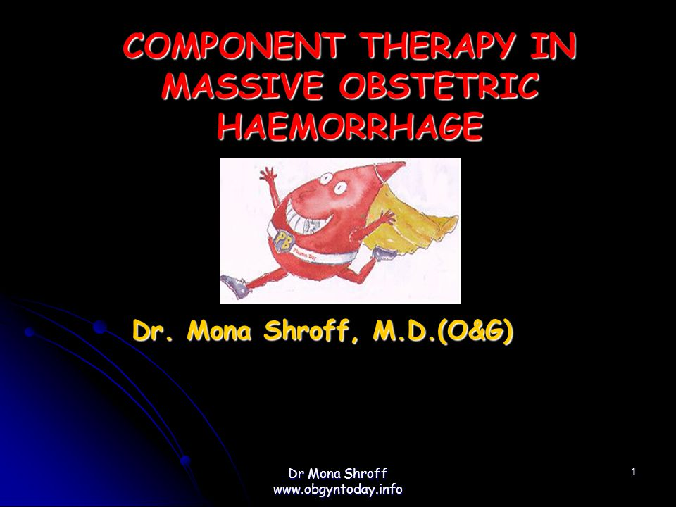 COMPONENT THERAPY IN MASSIVE OBSTETRIC HAEMORRHAGE Dr.