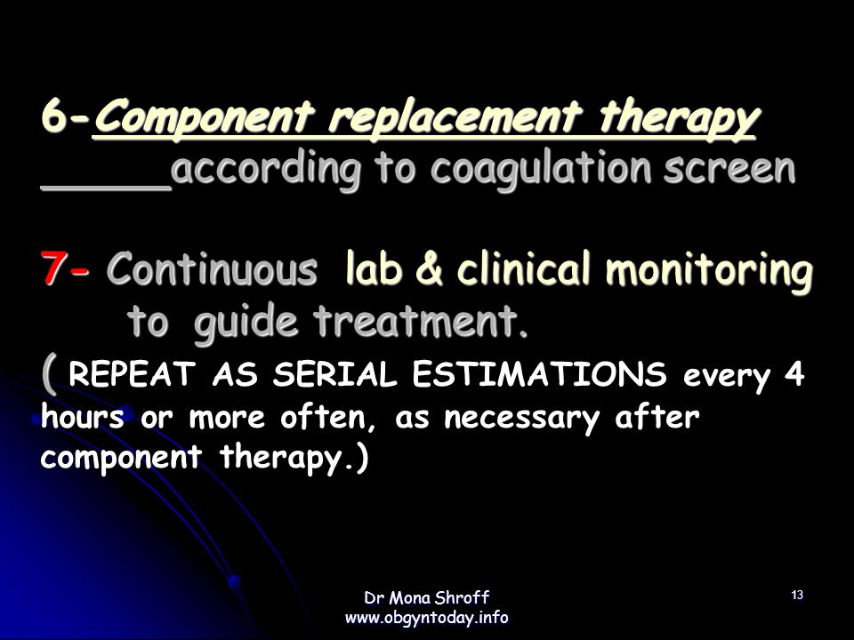 6-Component replacement therapy according to coagulation screen 7- Continuous lab & clinical monitoring to guide treatment.