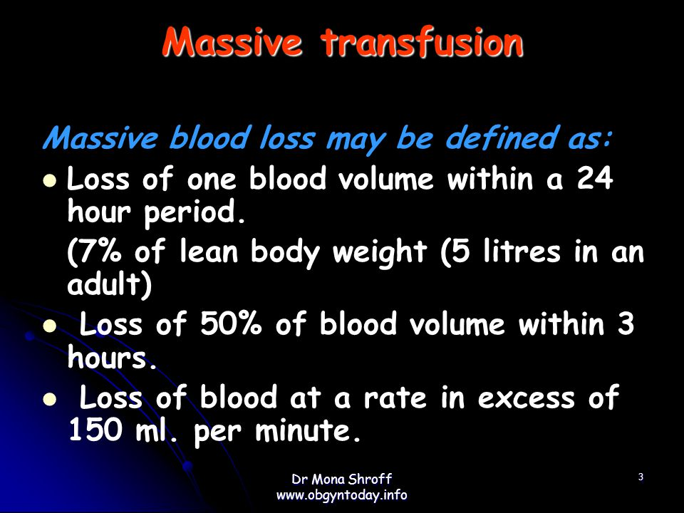 Massive transfusion Massive blood loss may be defined as: Loss of one blood volume within a 24 hour period.