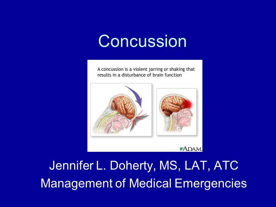 Concussion Jennifer L. Doherty, MS, LAT, ATC Management of Medical Emergencies