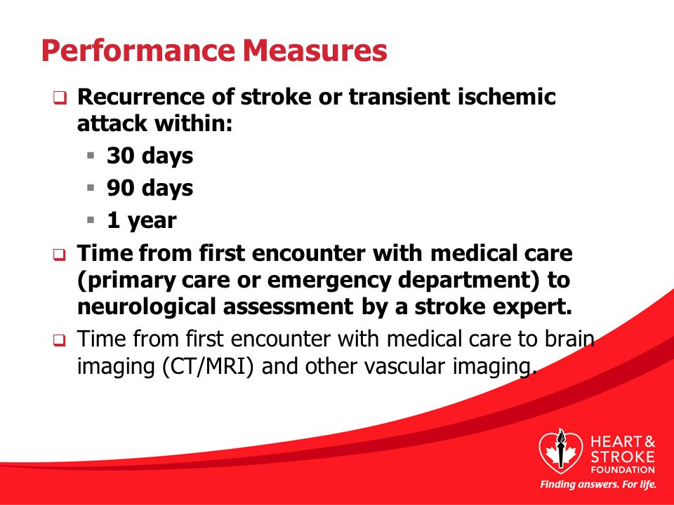 Performance Measures  Recurrence of stroke or transient ischemic attack within:  30 days  90 days  1 year  Time from first encounter with medical care (primary care or emergency department) to neurological assessment by a stroke expert.