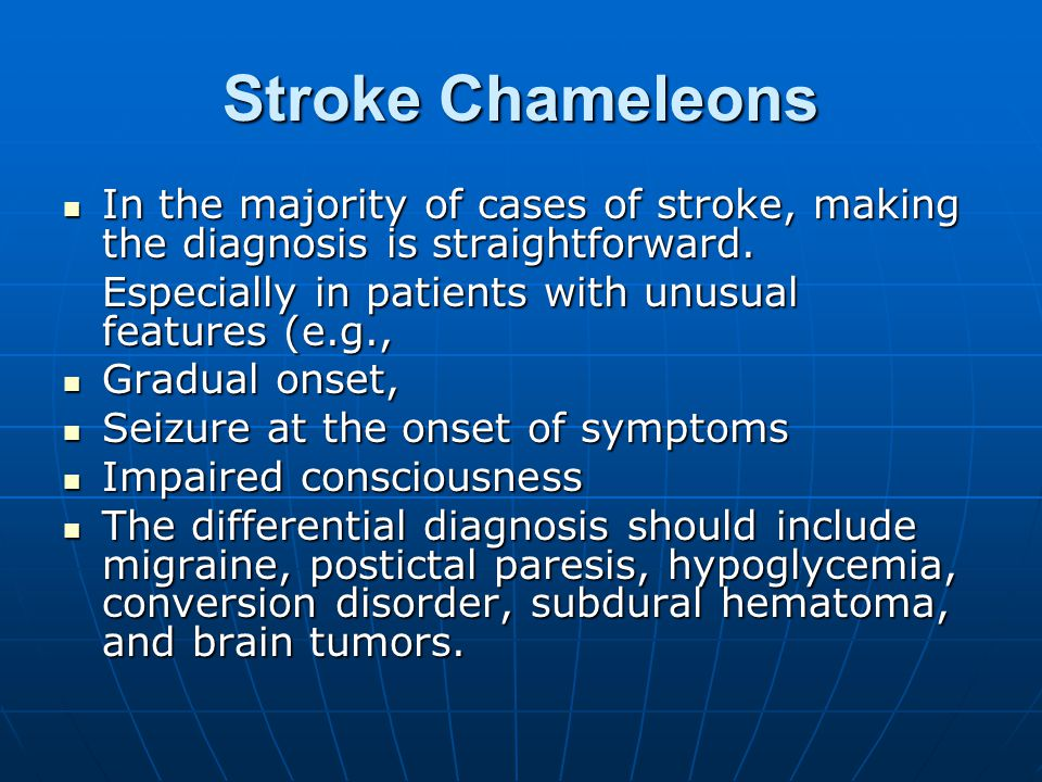 Stroke Chameleons In the majority of cases of stroke, making the diagnosis is straightforward. In the majority of cases of stroke, making the diagnosi