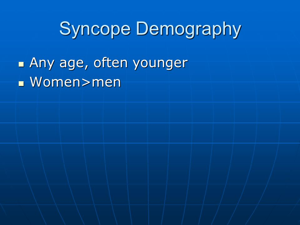 Syncope Demography Any age, often younger Any age, often younger Women>men Women>men