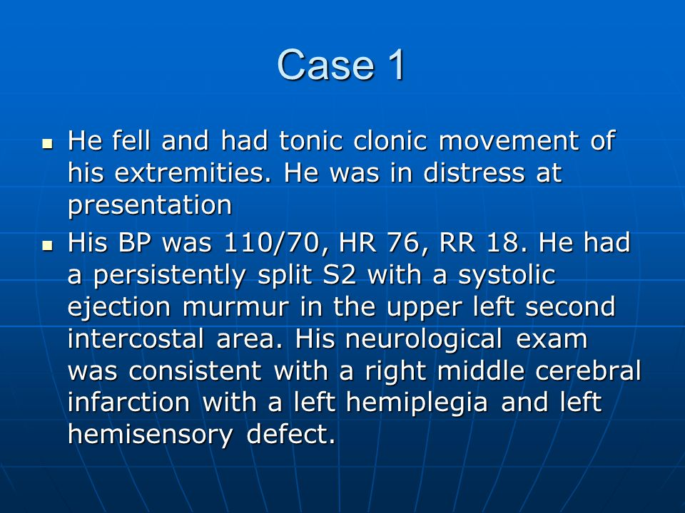 Case 1 He fell and had tonic clonic movement of his extremities.